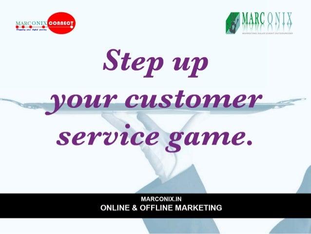 IMARCQNIX     Step up your customer service game.   MARCON| X.| N ONLINE & OFFLINE MARKETING