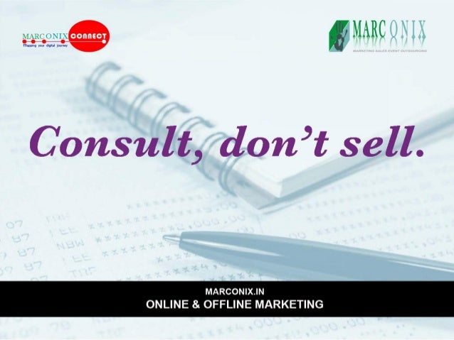 M MARC U 3? 1 I:      Consult,  don't sell.      MARCON| X.| N ONLINE & OFFLINE MARKETING