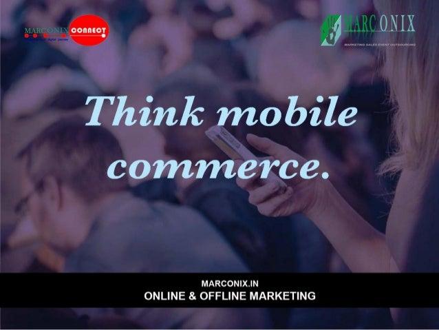 Q9 ILIIIC QN IX  5-vx. r>; <  Think mobile  commerce.   MMMMMM IX. |N ONLINE & OFFLINE MARKETING