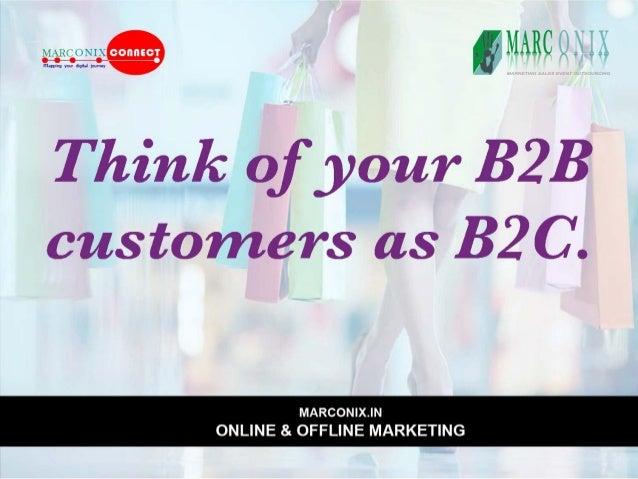 ' MARC ll X I     Think of your B2B  customers as B2 C.   MMMMMM | X.IN ONLINE & OFFLINE MARKETING
