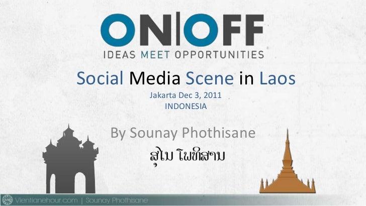 Social Media Scene in Laos         Jakarta Dec 3, 2011             INDONESIA    By Sounay Phothisane