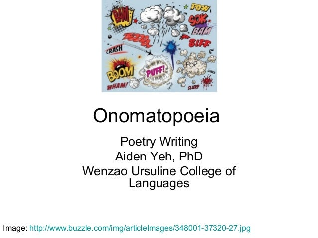 OnomatopoeiaPoetry WritingAiden Yeh, PhDWenzao Ursuline College ofLanguagesImage: http://www.buzzle.com/img/articleImages/...