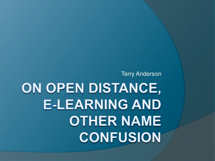 On Open Distance,       e-learning and other name confusion<br />Terry Anderson<br />