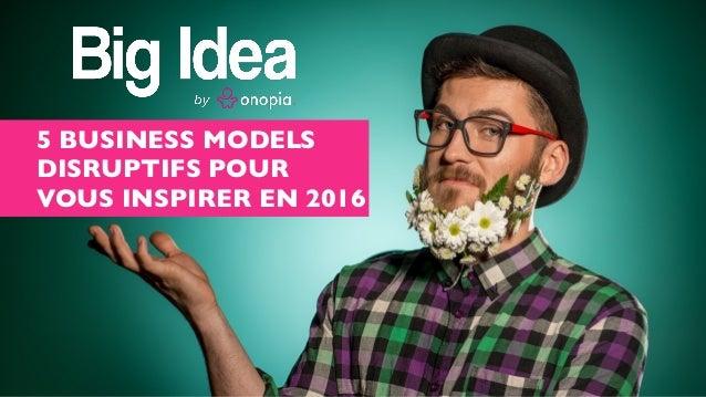 5 BUSINESS MODELS DISRUPTIFS POUR VOUS INSPIRER EN 2016