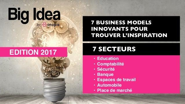 7 BUSINESS MODELS INNOVANTS POUR TROUVER L'INSPIRATION • Education • Comptabilité • Sécurité • Banque • Espaces de travail...