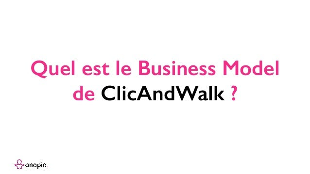 Clic And Walk Business model canvas from www.businessmodelgeneration.com PROPOSITION DEVALEUR RELATION CLIENT SEGMENTS CLI...