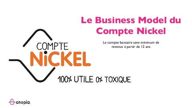 Le compte bancaire sans minimum de revenus à partir de 12 ans Le Business Model du Compte Nickel
