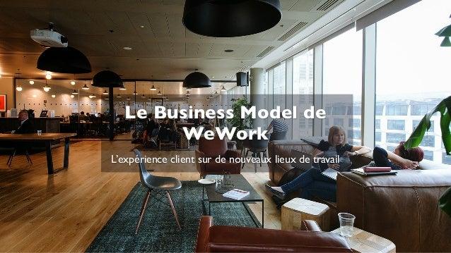L'expérience client sur de nouveaux lieux de travail Le Business Model de WeWork