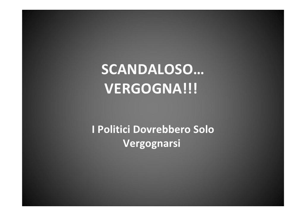 SCANDALOSO…  VERGOGNA!!!IPoliticiDovrebberoSolo        Vergognarsi