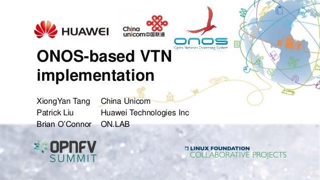 ONOS-based VTN implementation XiongYan Tang China Unicom Patrick Liu Huawei Technologies Inc Brian O'Connor ON.LAB