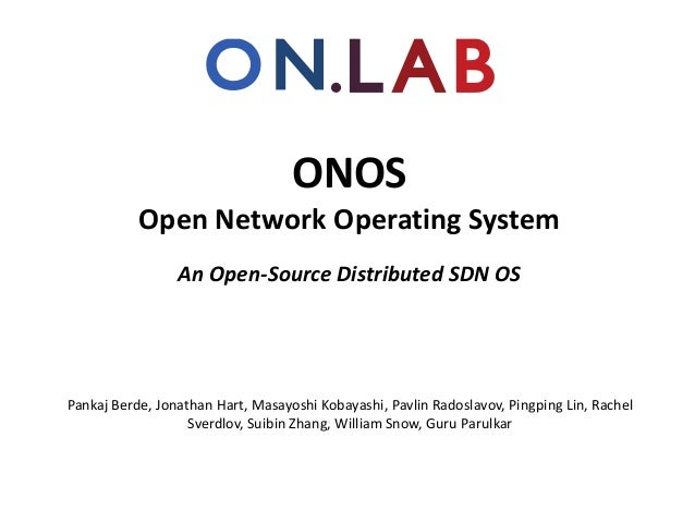 ONOS Open Network Operating System An Open-Source Distributed SDN OS  Pankaj Berde, Jonathan Hart, Masayoshi Kobayashi, Pa...