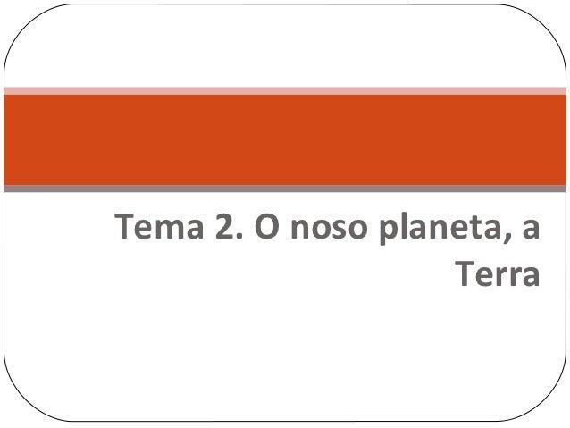 Tema 2. O noso planeta, a                   Terra