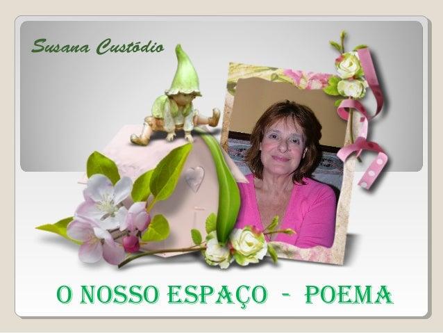 O NOSSO ESPAÇO - POEmA Susana Custódio