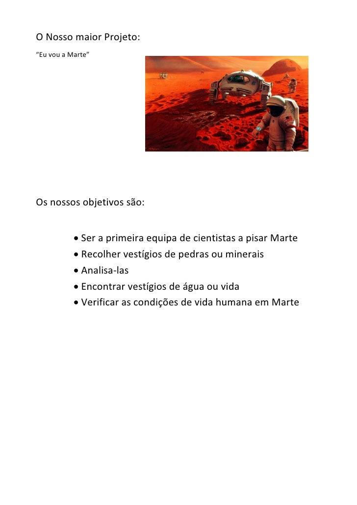 """O Nosso maior Projeto:""""Eu vou a Marte""""Os nossos objetivos são:            Ser a primeira equipa de cientistas a pisar Mar..."""