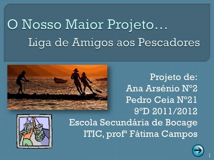 Projeto de:              Ana Arsénio Nº2              Pedro Ceia Nº21                9ºD 2011/2012Escola Secundária de Boc...