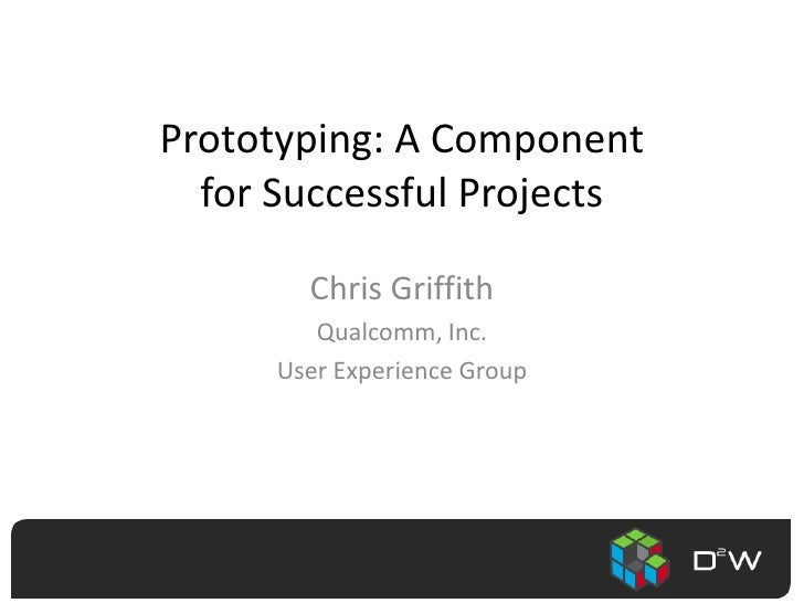 Prototyping: A Component for Successful Projects<br />Chris Griffith<br />Qualcomm, Inc.<br />User Experience Group<br />
