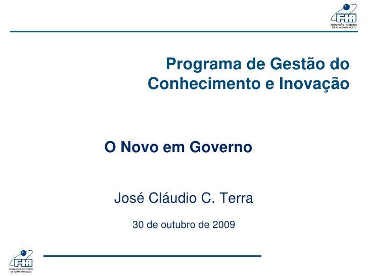 Programa de Gestão do       Conhecimento e Inovação   O Novo em Governo    José Cláudio C. Terra    30 de outubro de 2009