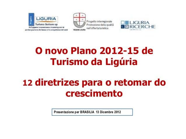 O novo Plano 2012-15 de     Turismo da Ligúria12 diretrizes para o retomar do             crescimento      Presentazione p...
