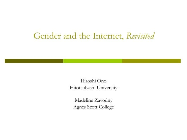 Gender and the Internet, Revisited Hiroshi Ono Hitotsubashi University Madeline Zavodny Agnes Scott College