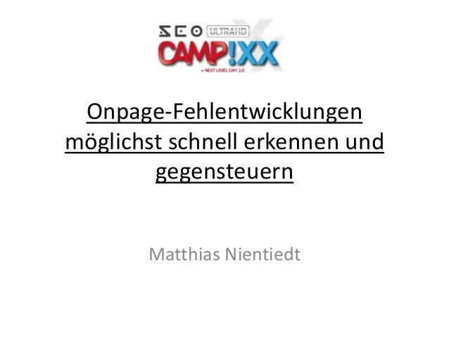 Onpage-Fehlentwicklungen möglichst schnell erkennen und gegensteuern Matthias Nientiedt