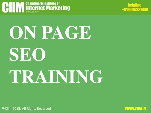 ON PAGE SEO TRAINING @Ciim 2015. All Rights Reserved WWW.CIIM.IN