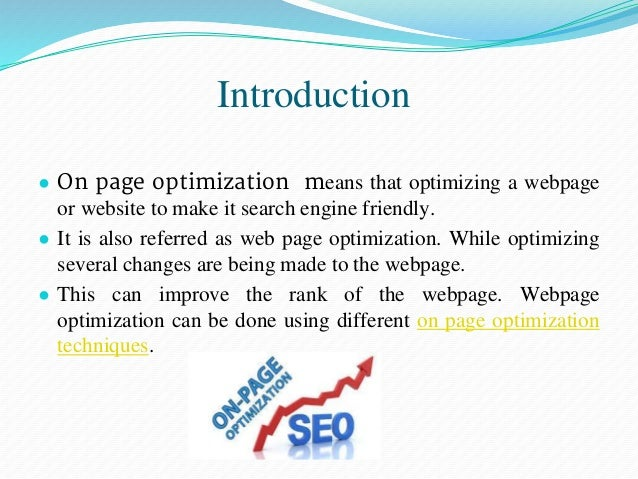 On Page Optimization Techniques: ● Title Tag Optimization ● Meta Tag Optimization ● Heading Tag Optimization ● URL Optimiz...