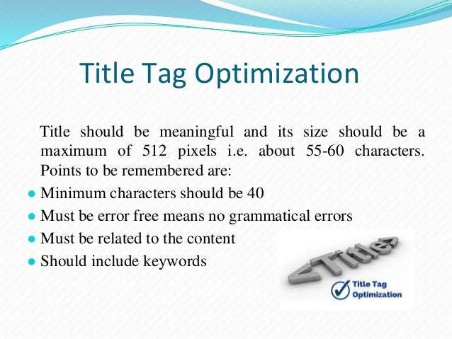Meta Tag Optimization ● Meta tag includes a small description of the webpage. ● If meta tag is not given then Google will ...