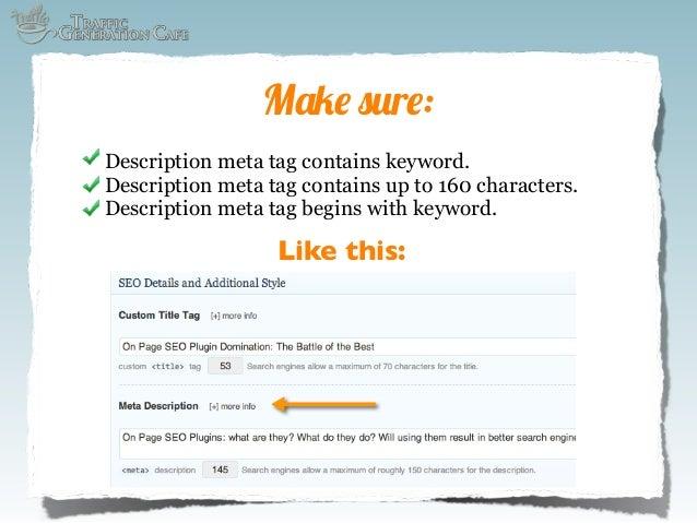 Make sure: Description meta tag contains keyword. Description meta tag contains up to 160 characters. Description meta tag...