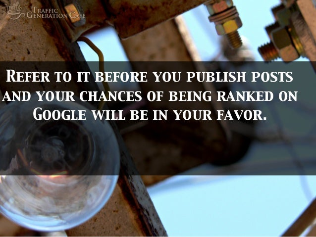 Refer to it before you publish posts and your chances of being ranked on Google will be in your favor.