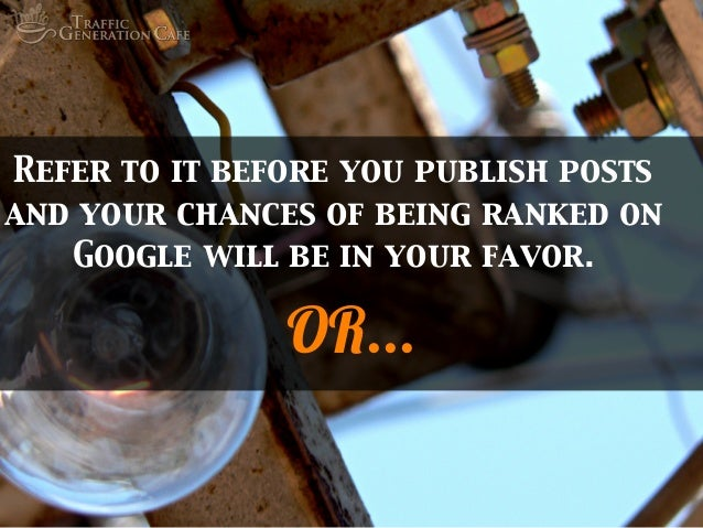 Refer to it before you publish posts and your chances of being ranked on Google will be in your favor.  OR...