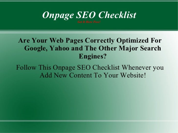 Onpage SEO Checklist Get It Here Free! <ul>Are Your Web Pages Correctly Optimized For Google, Yahoo and The Other Major Se...