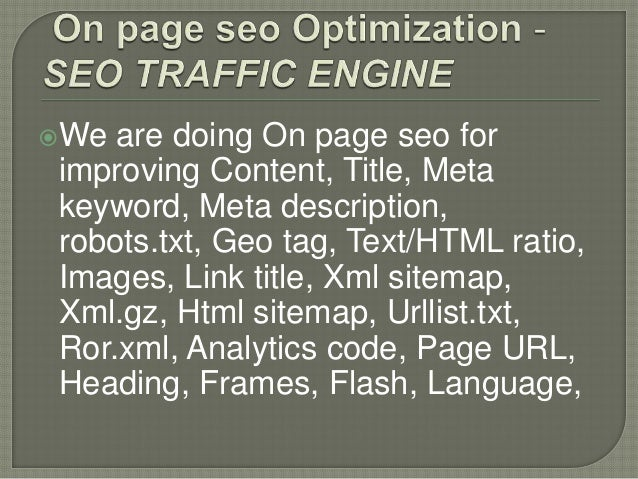 We are doing On page seo forimproving Content, Title, Metakeyword, Meta description,robots.txt, Geo tag, Text/HTML ratio,...