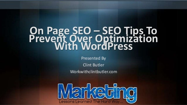 On Page SEO – SEO Tips To Prevent Over Optimization With WordPress Presented By Clint Butler Workwithclintbutler.com
