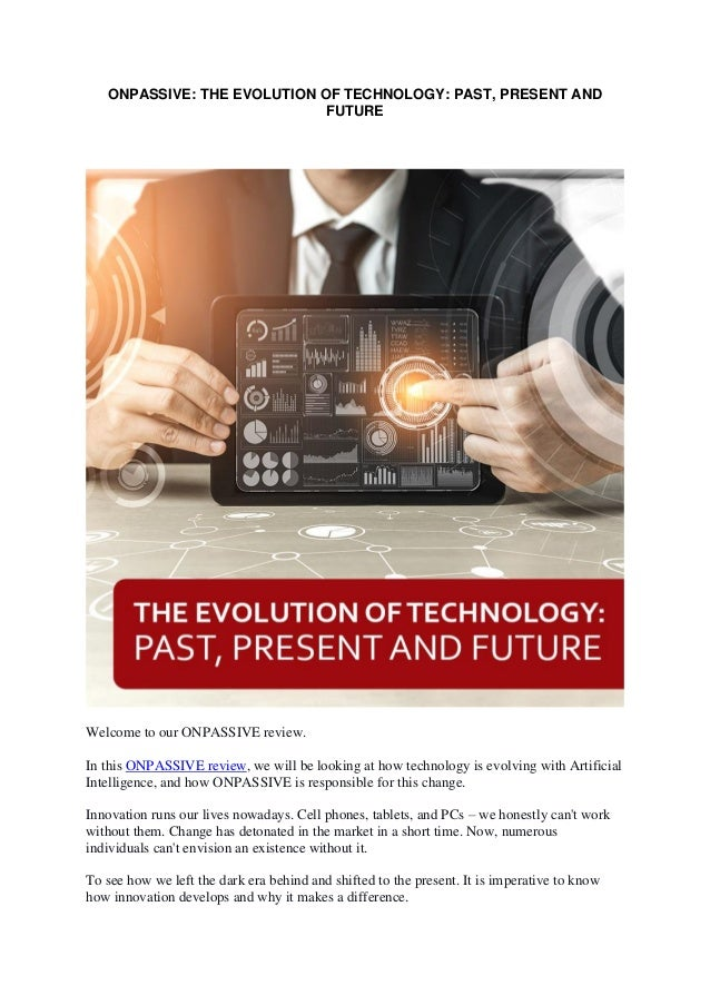 ONPASSIVE: THE EVOLUTION OF TECHNOLOGY: PAST, PRESENT AND FUTURE Welcome to our ONPASSIVE review. In this ONPASSIVE review...