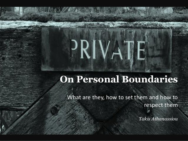On Personal Boundaries What are they, how to set them and how to respect them Takis Athanassiou