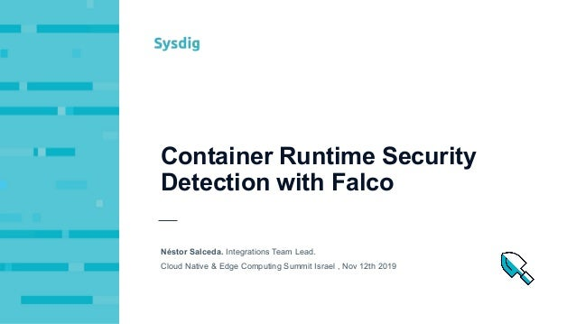 Container Runtime Security Detection with Falco Néstor Salceda. Integrations Team Lead. Cloud Native & Edge Computing Summ...