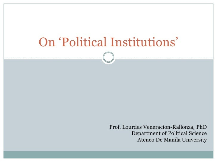 "On ""Political Institutions""                  Prof. Lourdes Veneracion-Rallonza, PhD                       Department of Po..."