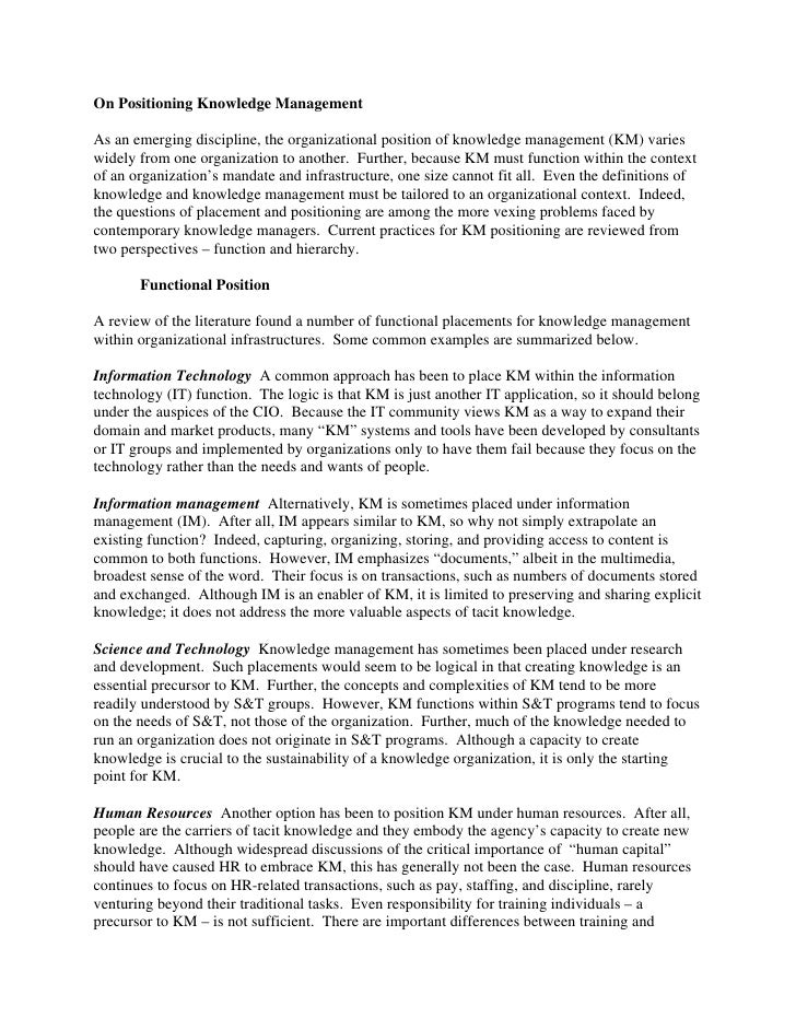 On Positioning Knowledge ManagementAs an emerging discipline, the organizational position of knowledge management (KM) var...