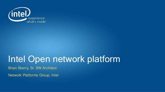Intel Open network platform Brian Skerry, Sr. SW Architect Network Platforms Group, Intel
