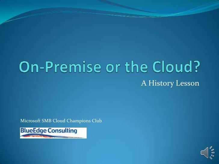 On-Premise or the Cloud?<br />A Comparison<br />