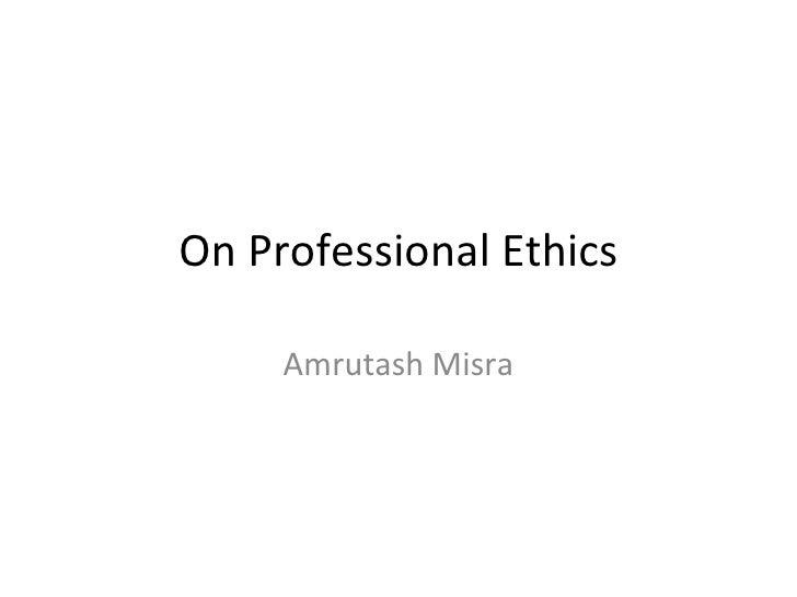 On Professional Ethics Amrutash Misra