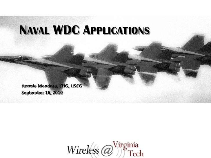 Naval WDC Applications<br />Hermie Mendoza, LTJG, USCG<br />September 16, 2010<br />