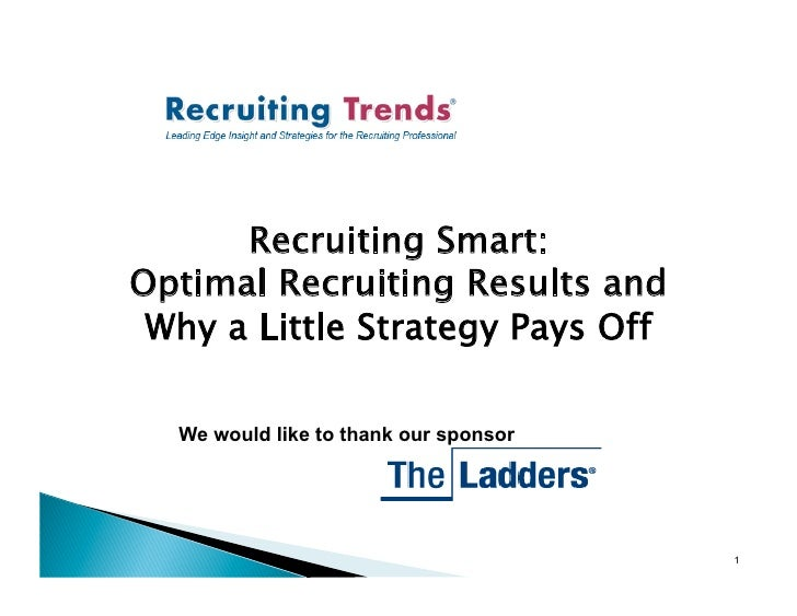 Recruiting Smart: Optimal Recruiting Results and  Why a Little Strategy Pays Off    We would like to thank our sponsor    ...