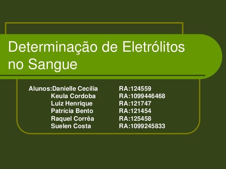 Determinação de Eletrólitos no Sangue<br />Alunos:Danielle CecíliaRA:124559<br />             Keula CordobaRA:109944646...