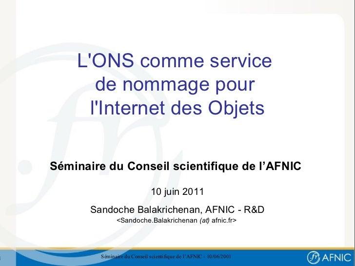 LONS comme service           de nommage pour          lInternet des Objets    Séminaire du Conseil scientifique de l'AFNIC...