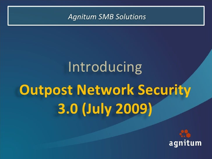 Agnitum SMB Solutions Introducing Outpost Network Security 3.0 (July 2009)