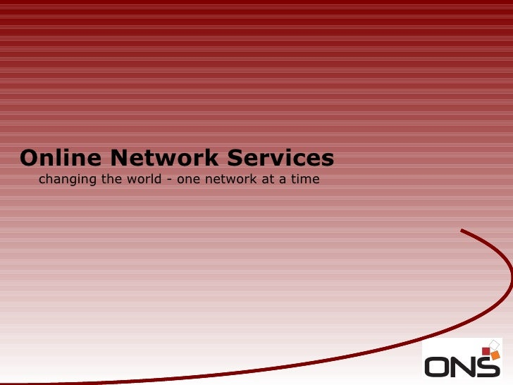 Online Network Services changing the world - one network at a time