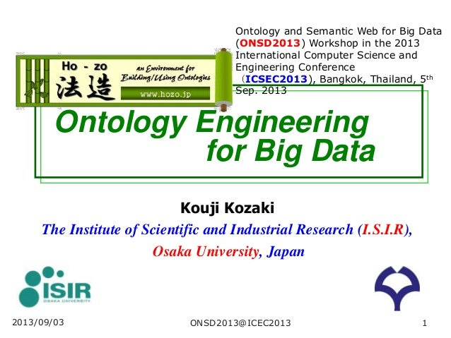 Ontology Engineering for Big Data Kouji Kozaki The Institute of Scientific and Industrial Research (I.S.I.R), Osaka Univer...