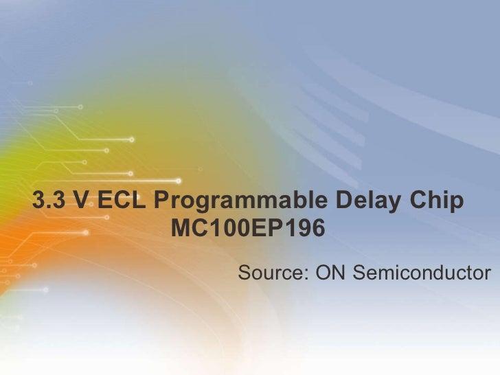 3.3 V ECL Programmable Delay Chip MC100EP196 <ul><li>Source: ON Semiconductor </li></ul>