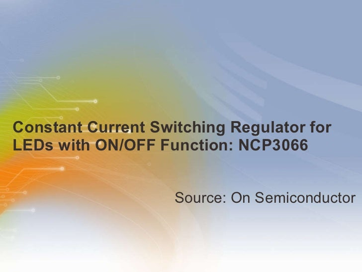 Constant   Current   Switching   Regulator   for   LEDs   with   ON/OFF   Function:   NCP3066 <ul><li>Source: On Semicondu...